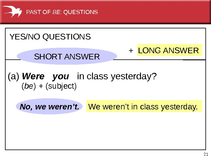 21 We weren't in class yesterday. No, we weren't. + LONG ANSWERYES/NO QUESTIONS (a) Were