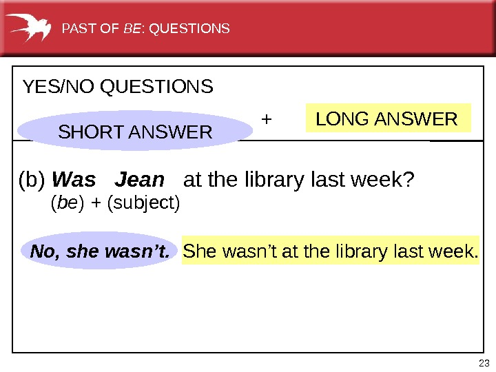 23 She wasn't at the library last week. No, she wasn't. +  LONG ANSWERYES/NO QUESTIONS