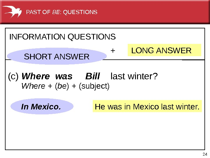 24 He was in Mexico last winter. +  LONG ANSWER INFORMATION QUESTIONS (c) Where was