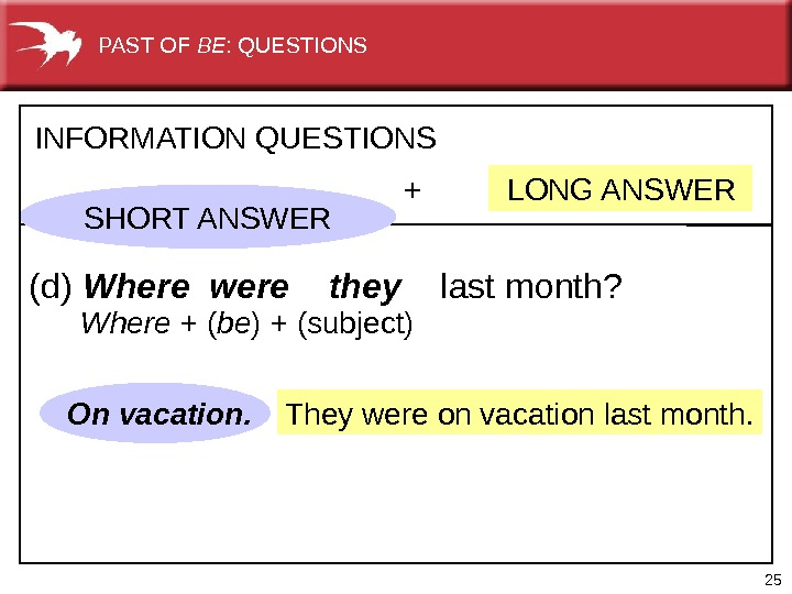 25 They were on vacation last month. +   LONG ANSWERINFORMATION QUESTIONS (d) Where were