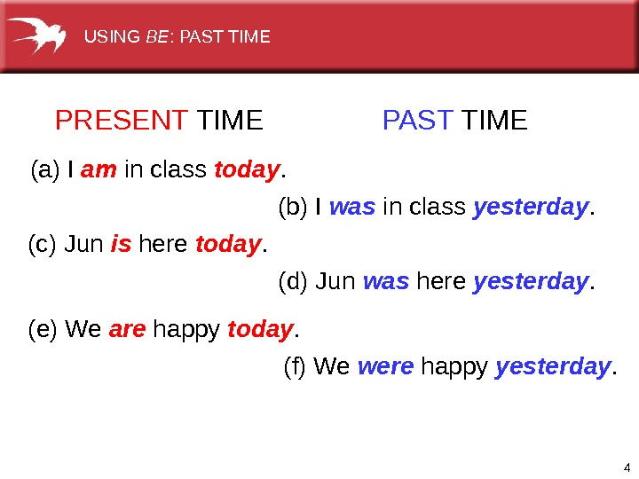4 PRESENT TIME PAST TIME (a) I am in class today. (b) I was in class
