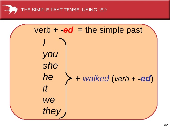 32  verb +  - ed  = the simple past I you she he