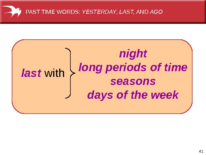 41   night long periods of time seasons days of the weeklast  with. PAST
