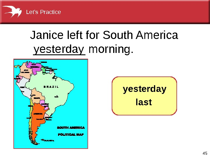 45 Janice left for South America  ____ morning. yesterday  last. Let's Practice