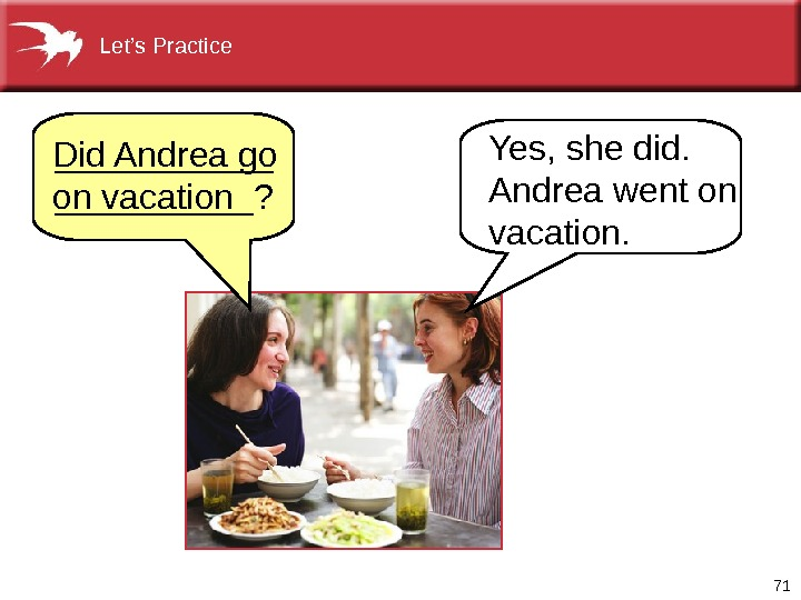 71    Did Andrea go on vacation Yes, she did.  Andrea went on