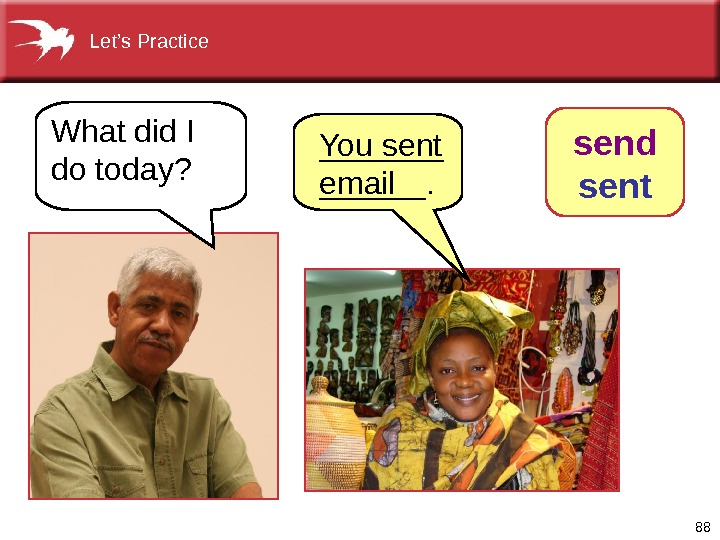 88 What did I do today? You sent email send sent  _______. Let's Practice