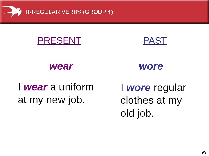 93 I wear a uniform at my new job. I wore regular clothes at my old