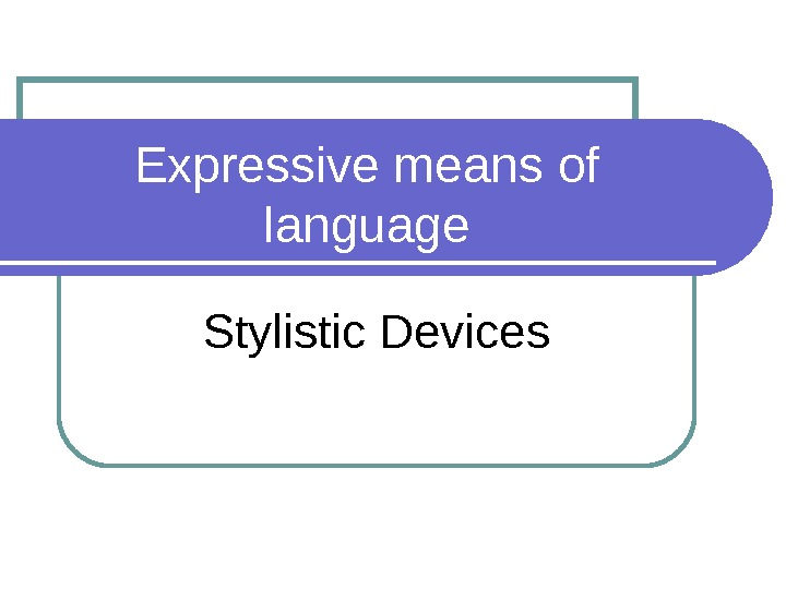 Expressive means of language Stylistic Devices