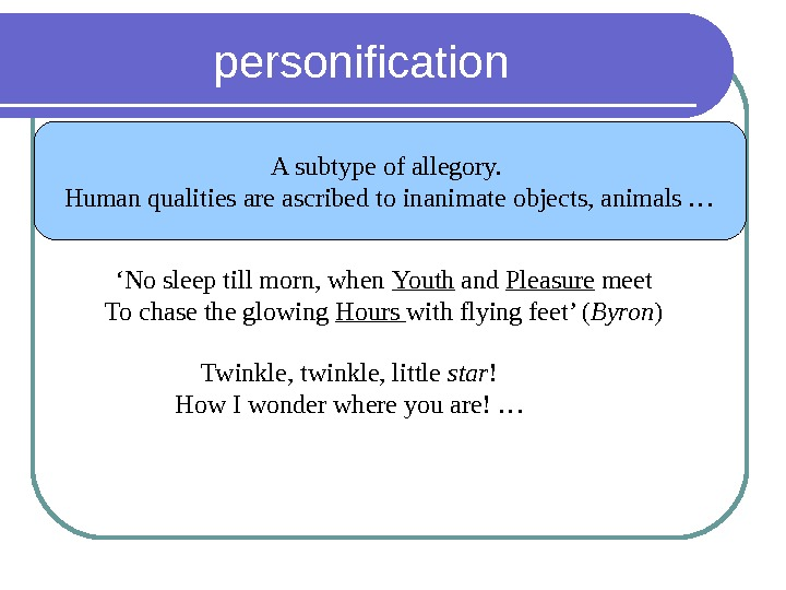 personification A subtype of allegory.  Human qualities are ascribed to inanimate objects, animals … '