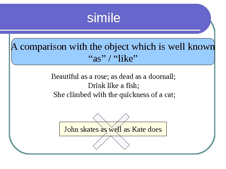 "simile A comparison with the object which is well known "" as"" / ""like"" Beautiful as"