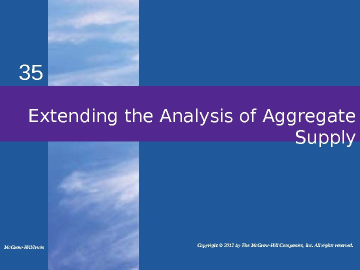 35 Extending the Analysis of Aggregate Supply Mc. Graw-Hill/Irwin   Copyright © 2012 by The