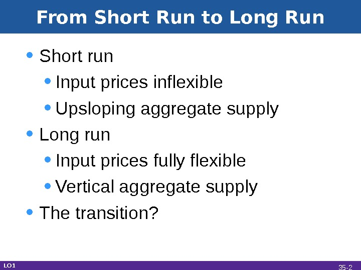 From Short Run to Long Run • Short run • Input prices inflexible • Upsloping aggregate