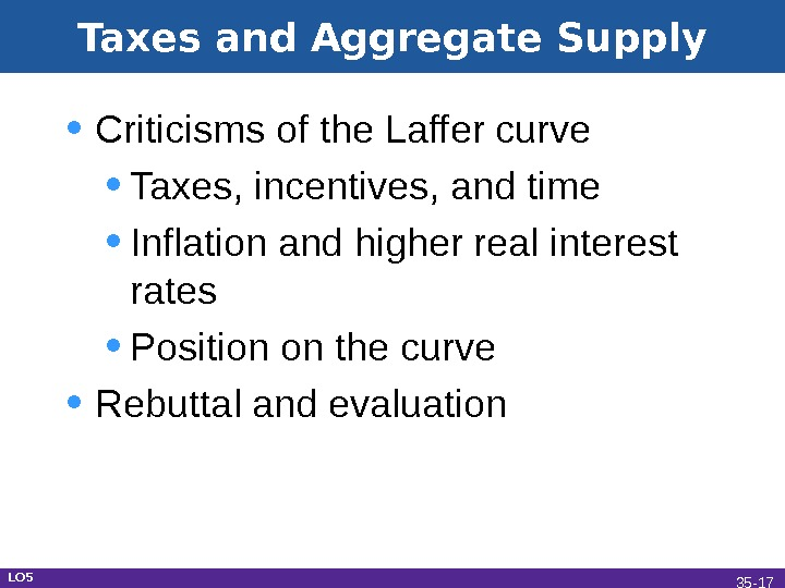 Taxes and Aggregate Supply • Criticisms of the Laffer curve • Taxes, incentives, and time •