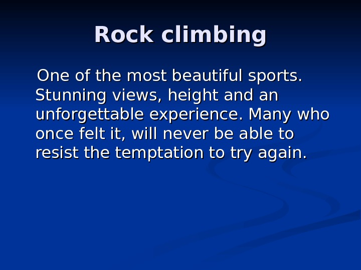 Rock climbing  One of the most beautiful sports.  Stunning views, height and