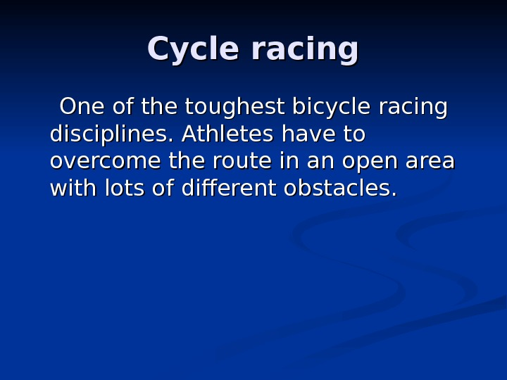 CC ycle racing   One of the toughest bicycle racing disciplines. Athletes have