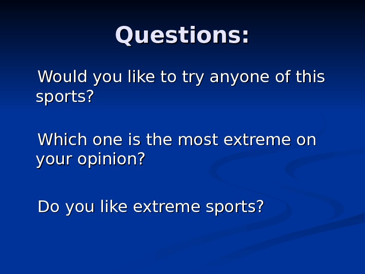 Questions:   Would you like to try anyone of this sports?