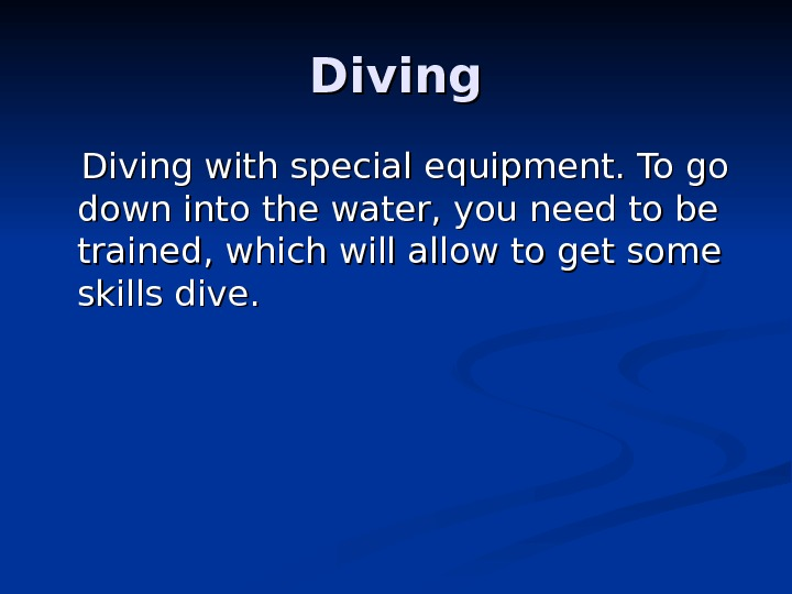 Diving with special equipment. To go down into the water, you need to be