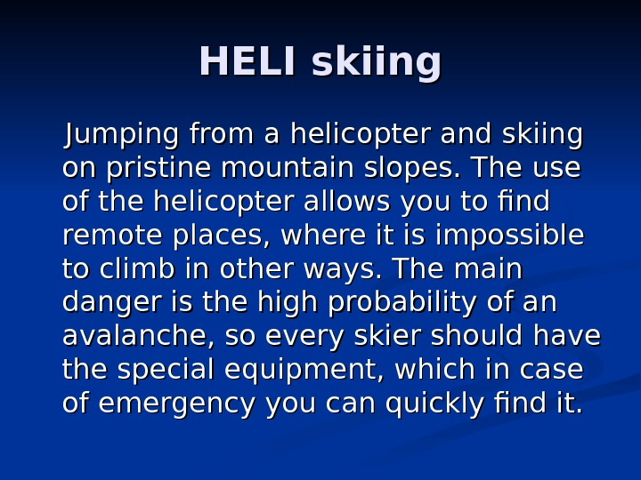 HELI skiing  Jumping from a helicopter and skiing on pristine mountain slopes. The