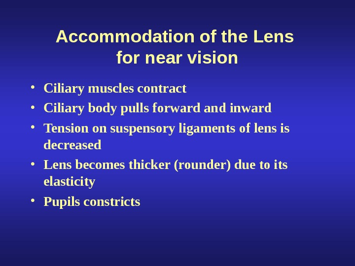 Accommodation of the Lens for near vision • Ciliary muscles contract • Ciliary body pulls forward