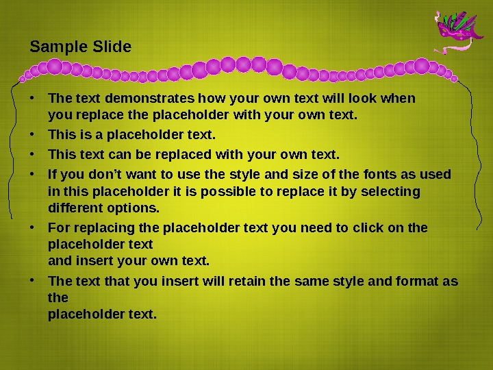 Sample Slide • The text demonstrates how your own text will look when you replace the