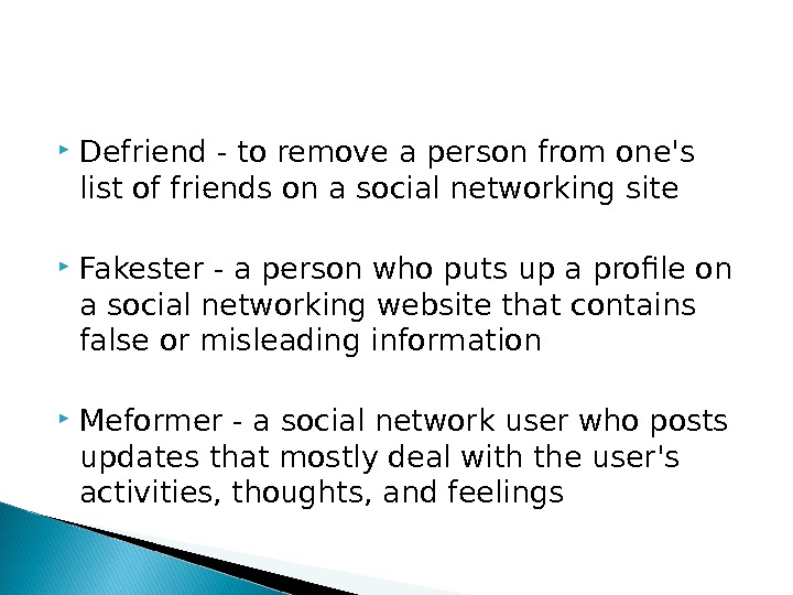 Defriend - t o remove a person from one's list of friends on a social