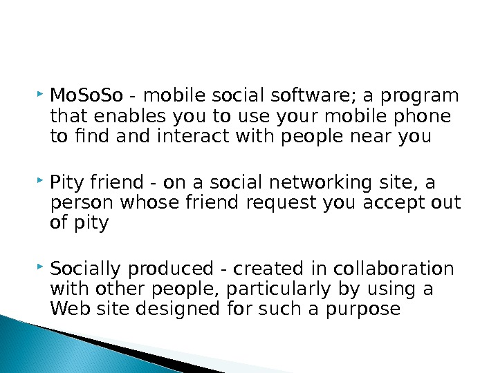 Mo. So - m obile social software; a program that enables you to use your