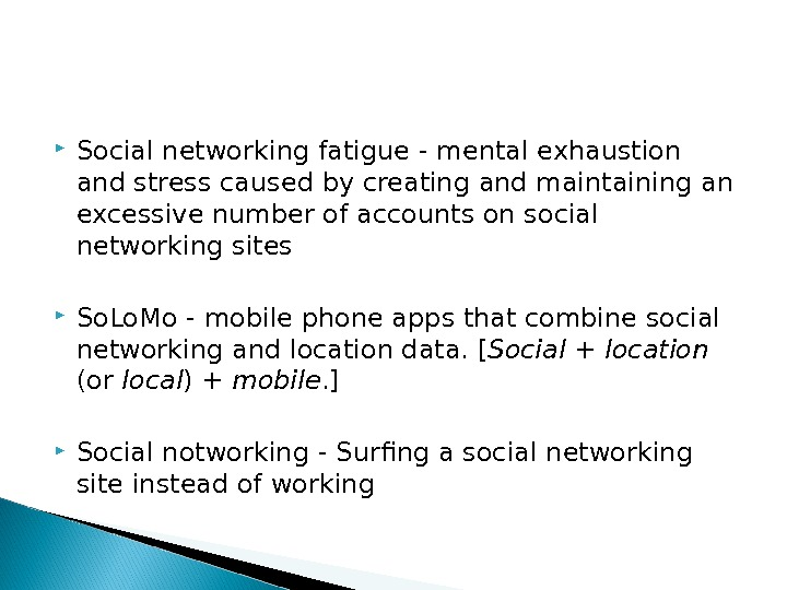 Social networking fatigue - m ental exhaustion and stress caused by creating and maintaining an