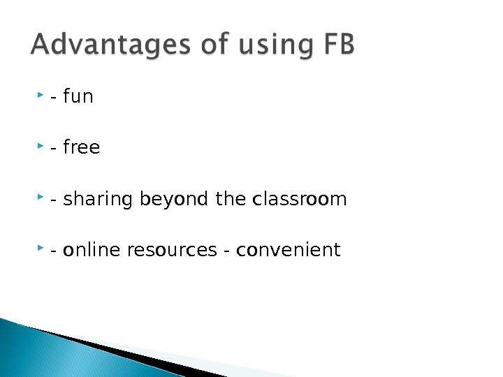 - fun - free - sharing beyond the classroom - online resources - convenient