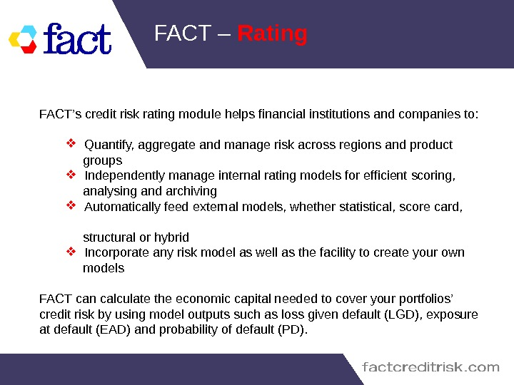 FACT – Rating FACT's credit risk rating module helps financial institutions and companies to:  Quantify,