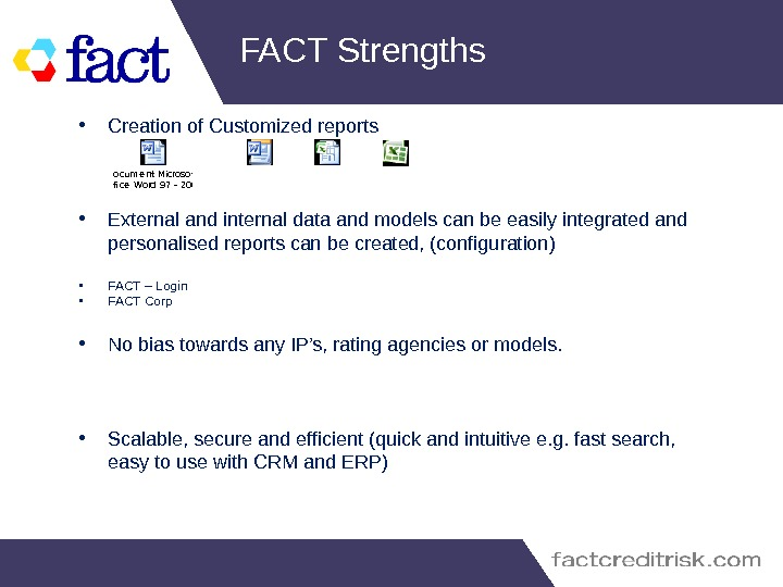 FACT Strengths • Creation of Customized reports • External and internal data and models can be