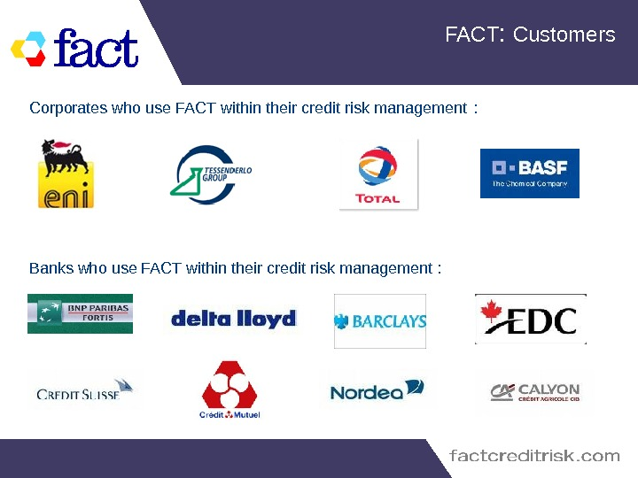 FACT :  Customers Corporates who use FACT within their credit risk management  : Banks