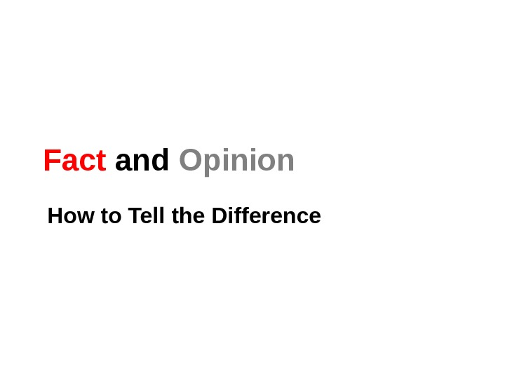 Fact and Opinion  How to Tell the Difference