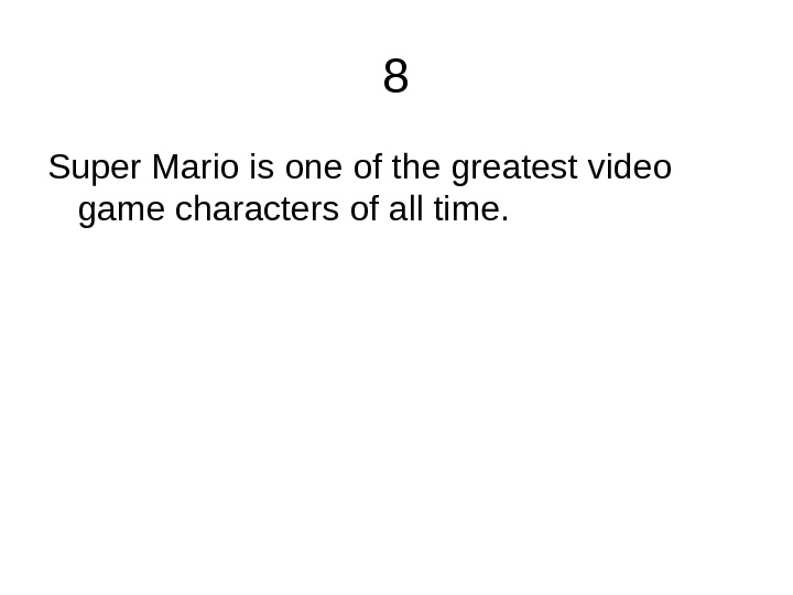 8 Super Mario is one of the greatest video game characters of all time.