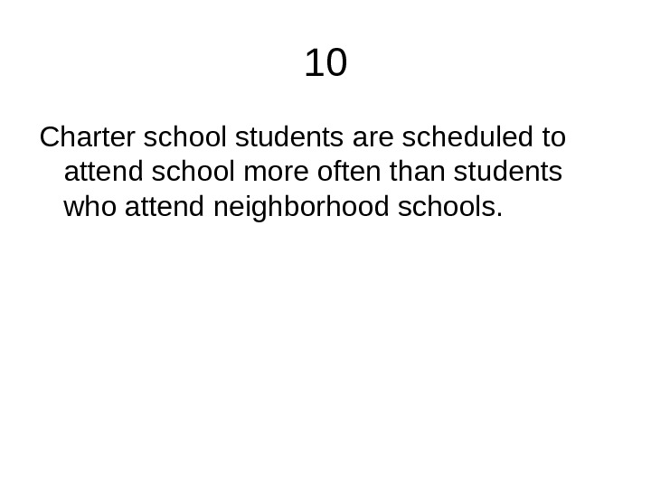 10 Charter school students are scheduled to attend school more often than students who attend neighborhood