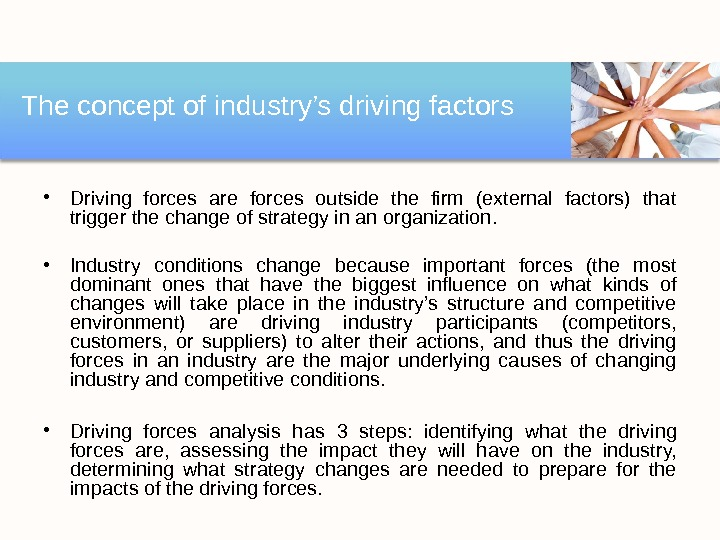 • Driving forces are forces outside the firm (external factors) that trigger the change of