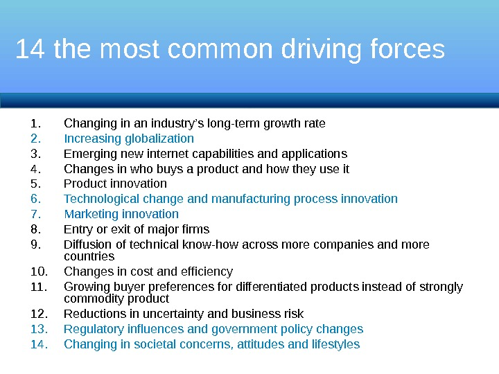 14 the most common driving forces 1. Changing in an industry's long-term growth rate 2. Increasing