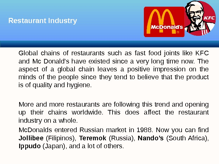 Global chains of restaurants such as fast food joints like KFC and Mc Donald's have existed
