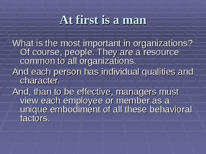 At first is a man What is the most important in organizations?  Of course, people.