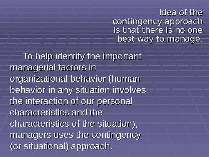 To help identify the important managerial factors in organizational behavior (human behavior in any situation involves