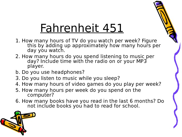 Fahrenheit 451 1. How many hours of TV do you watch per week? Figure