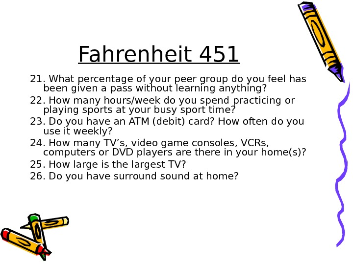 Fahrenheit 451 21. What percentage of your peer group do you feel has been