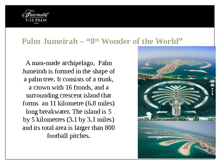 "Palm Jumeirah – "" 8 th Wonder of the World""  A man-made archipelago,  Palm"
