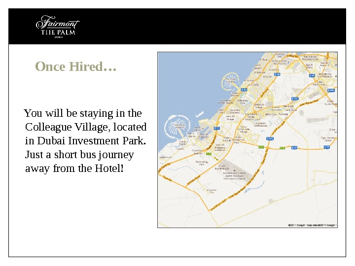 Once Hired…  You will be staying in the Colleague Village, located in Dubai Investment Park.