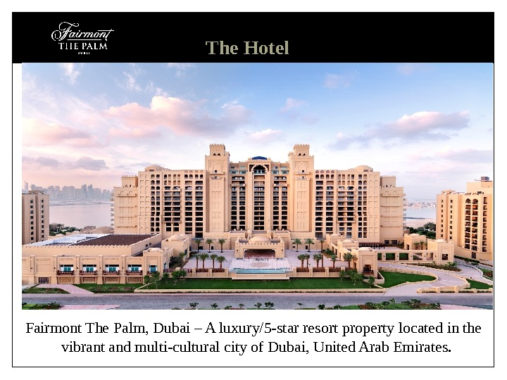 The Hotel Fairmont The Palm, Dubai – A luxury/5 -star resort property located in the vibrant