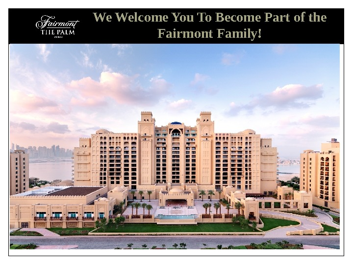 We Welcome You To Become Part of the Fairmont Family!