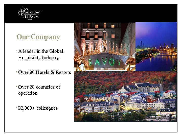 Our Company • A leader in the Global Hospitality Industry • Over 80 Hotels & Resorts