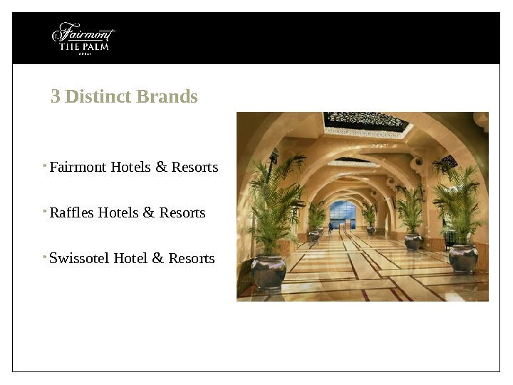 3 Distinct Brands • Fairmont Hotels & Resorts • Raffles Hotels & Resorts • Swissotel Hotel