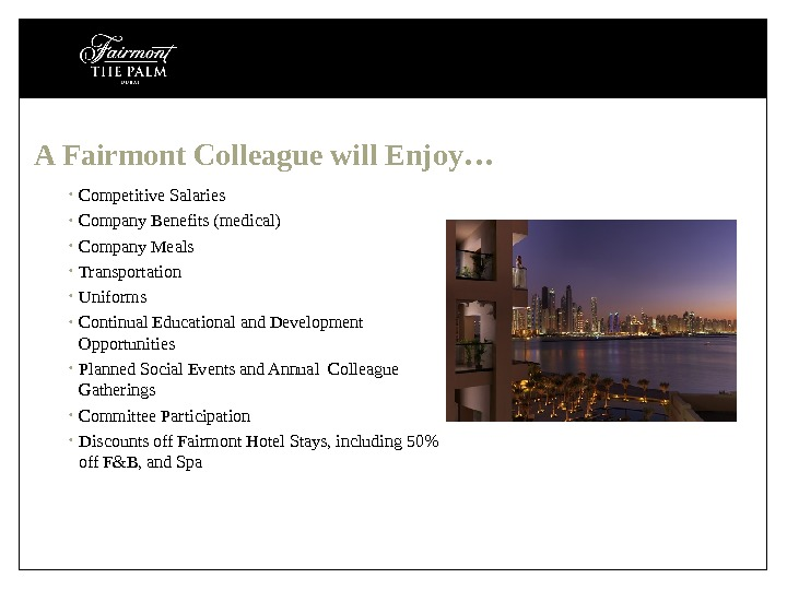 A Fairmont Colleague will Enjoy… • Competitive Salaries • Company Benefits (medical) • Company Meals •
