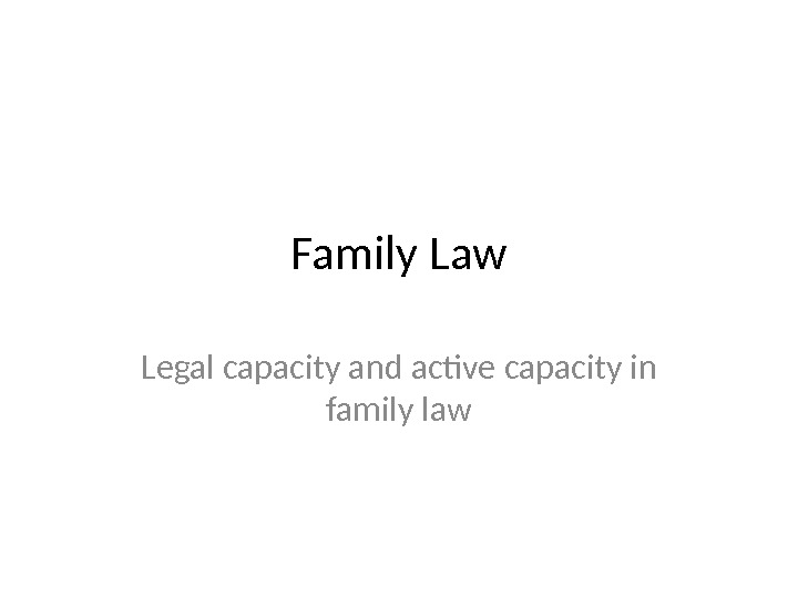 Family Law Legal capacity and active capacity in family law