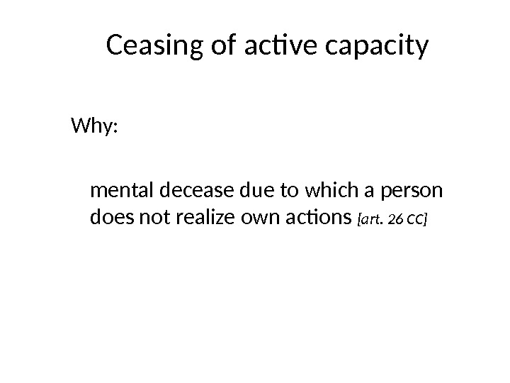 Ceasing of active capacity Why:  mental decease due to which a person does not realize